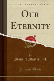 Our Eternity (Classic Reprint), Maeterlinck Maurice
