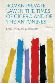 ksiazka tytuł: Roman Private Law in the Times of Cicero and of the Antonines Volume 2 autor: 1830-1915 Roby Henry John