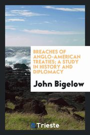 ksiazka tytuł: Breaches of Anglo-American treaties; a study in history and diplomacy autor: Bigelow John