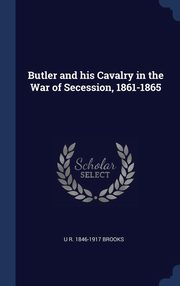 ksiazka tytuł: Butler and his Cavalry in the War of Secession, 1861-1865 autor: Brooks U R. 1846-1917