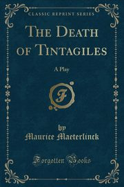 The Death of Tintagiles, Maeterlinck Maurice