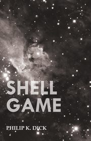 Shell Game, Dick Philip K.