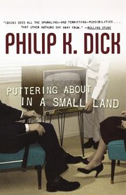 Puttering about in a Small Land, Dick Philip K.