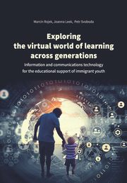Exploring the virtual world of learning across generations, Rojek Marcin, Leek Joanna, Svoboda Petr