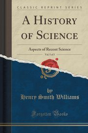 A History of Science, Vol. 5 of 5, Williams Henry Smith