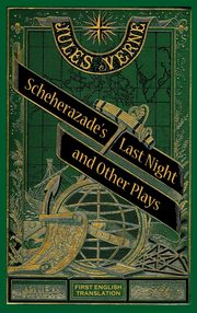 Scheherazade's Last Night and Other Plays (hardback), Verne Jules