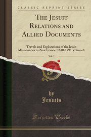The Jesuit Relations and Allied Documents, Vol. 1, Jesuits Jesuits
