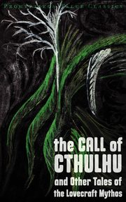 The Call of Cthulhu and Other Tales of the Lovecraft Mythos, Lovecraft H. P.