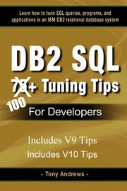 DB2 SQL 75+ Tuning Tips For Developers, Andrews Tony