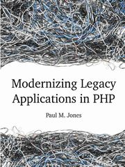 ksiazka tytuł: Modernizing Legacy Applications in PHP autor: Jones Paul
