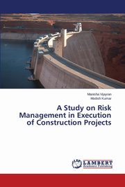 A Study on Risk Management in Execution of Construction Projects, Vijayran Manisha