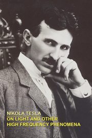 On Light and Other High Frequency Phenomena, Tesla Nikola