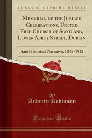 Memorial of the Jubilee Celebrations, United Free Church of Scotland, Lower Abbey Street, Dublin, Robinson Andrew