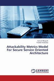 Attackability Metrics Model For Secure Service Oriented Architecture, Mbuguah Samuel