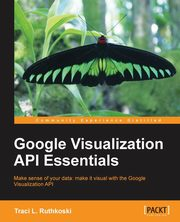 ksiazka tytuł: Google Visualization API Essentials autor: Ruthkoski Traci