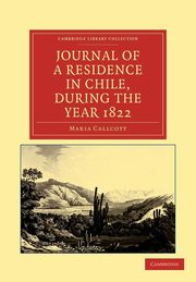 Journal of a Residence in Chile, During the Year 1822, Callcott Maria