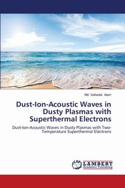 Dust-Ion-Acoustic Waves in Dusty Plasmas with Superthermal Electrons, Alam Md. Sahadat