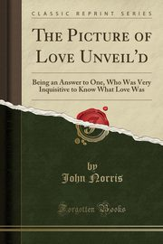 The Picture of Love Unveil'd, Norris John
