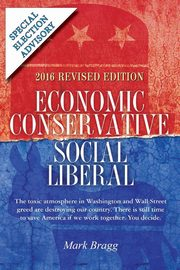 Economic Conservative/Social Liberal - 2016 Revised Edition with Special Election Advisory, Bragg Mark