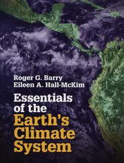 Essentials of the Earth's Climate System, Barry Roger G., Hall-McKim Eileen A.