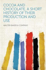 Cocoa and Chocolate, a Short History of Their Production and Use, Company Walter Baker &