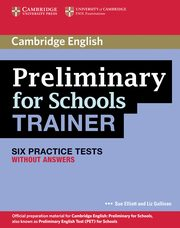 Preliminary for Schools Trainer Six Practice Tests without answers, Elliott Sue, Gallivan Liz