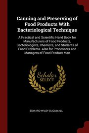 Canning and Preserving of Food Products With Bacteriological Technique, Duckwall Edward Wiley