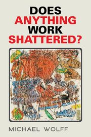 Does Anything Work Shattered?, Wolff Michael