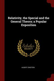 Relativity, the Special and the General Theory; a Popular Exposition, Einstein Albert