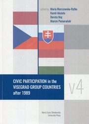 Civic Participation in the Visegrad Group Countries after 1989, Marczewska-Rytko Maria, Aksiuto Kamil, Maj Dorota