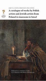 A catalogue of works by Polish artists and Jewish artists from Poland in museums in Israel, Malinowski Jerzy, Brus-Malinowska Barbara