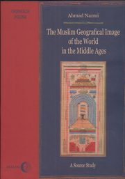 The Muslim Geographical Image of the World in the middle Ages., Ahmad Nazmi
