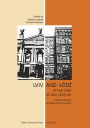 Lviv and Łódź at the Turn of 20th Century. Historical Outline and Natural Environment,